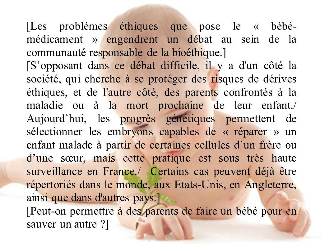 [Les problèmes éthiques que pose le « bébé-médicament » engendrent un débat au sein de la communauté responsable de la bioéthique.]